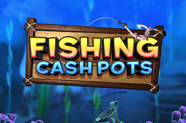 Play Fishing Cash Pots now!